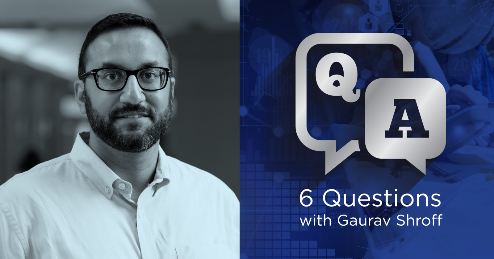 Q&A: 6 Questions With Gaurav Shroff